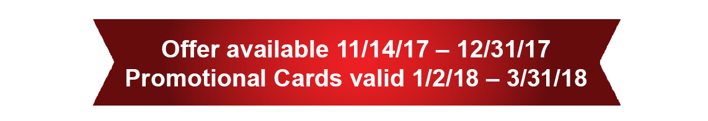 Promo Card Valid 11/14/17 U2013 12/31/17.