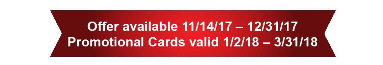 Promo Card valid 11/14/17 – 12/31/17.
